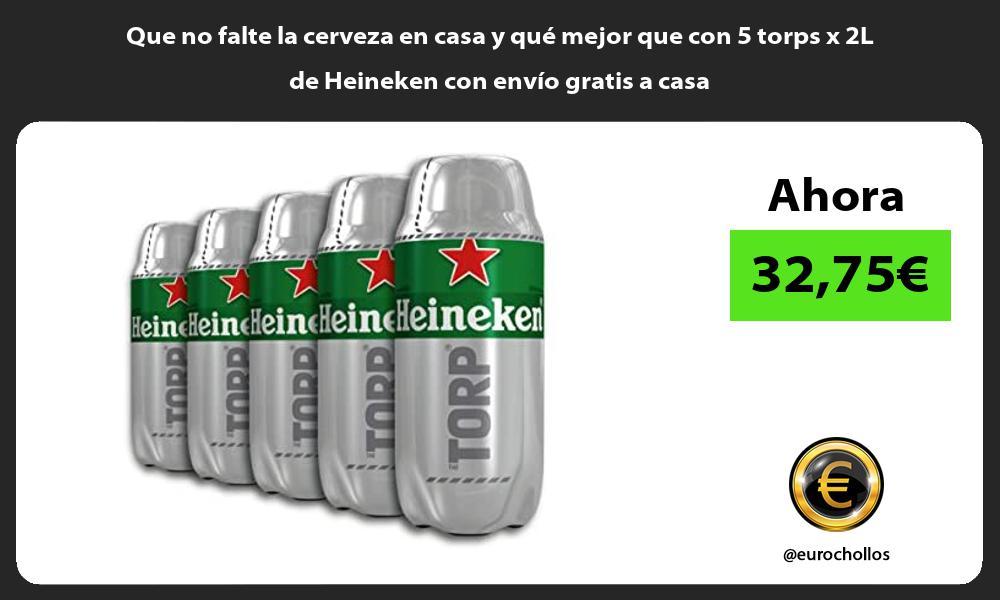 Que no falte la cerveza en casa y qué mejor que con 5 torps x 2L de Heineken con envío gratis a casa