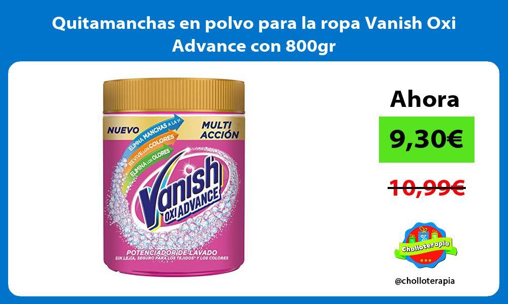 Quitamanchas en polvo para la ropa Vanish Oxi Advance con 800gr