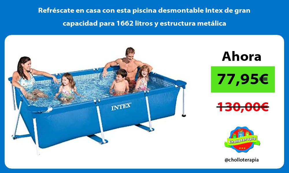 Refréscate en casa con esta piscina desmontable Intex de gran capacidad para 1662 litros y estructura metálica