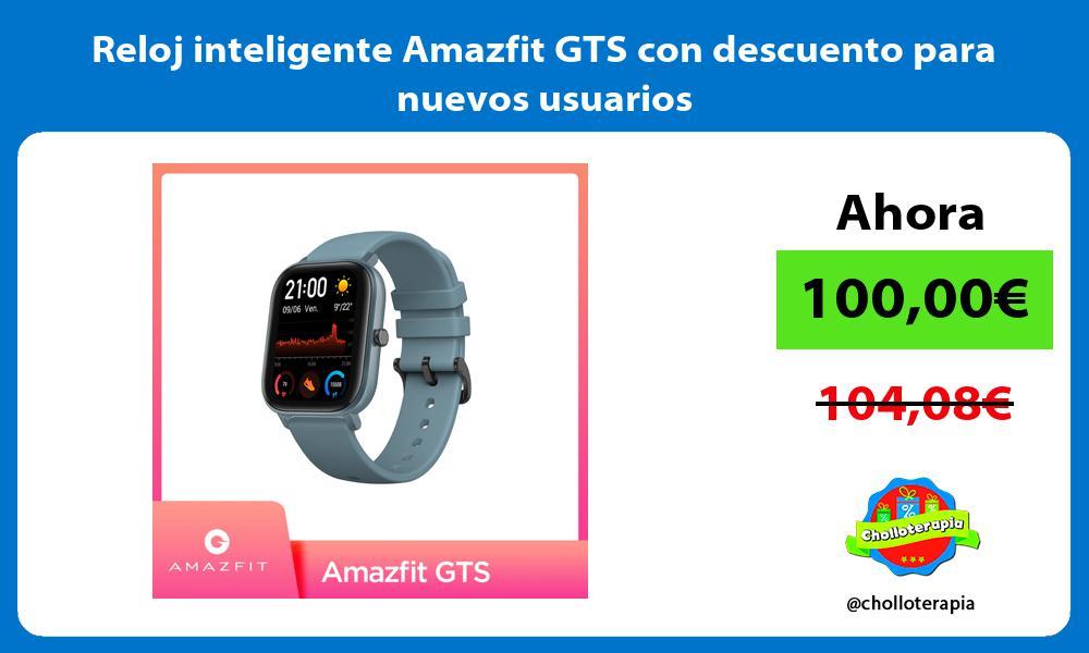 Reloj inteligente Amazfit GTS con descuento para nuevos usuarios
