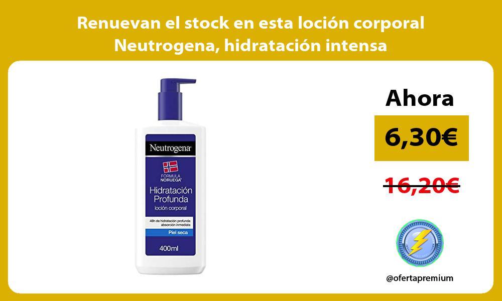 Renuevan el stock en esta loción corporal Neutrogena hidratación intensa