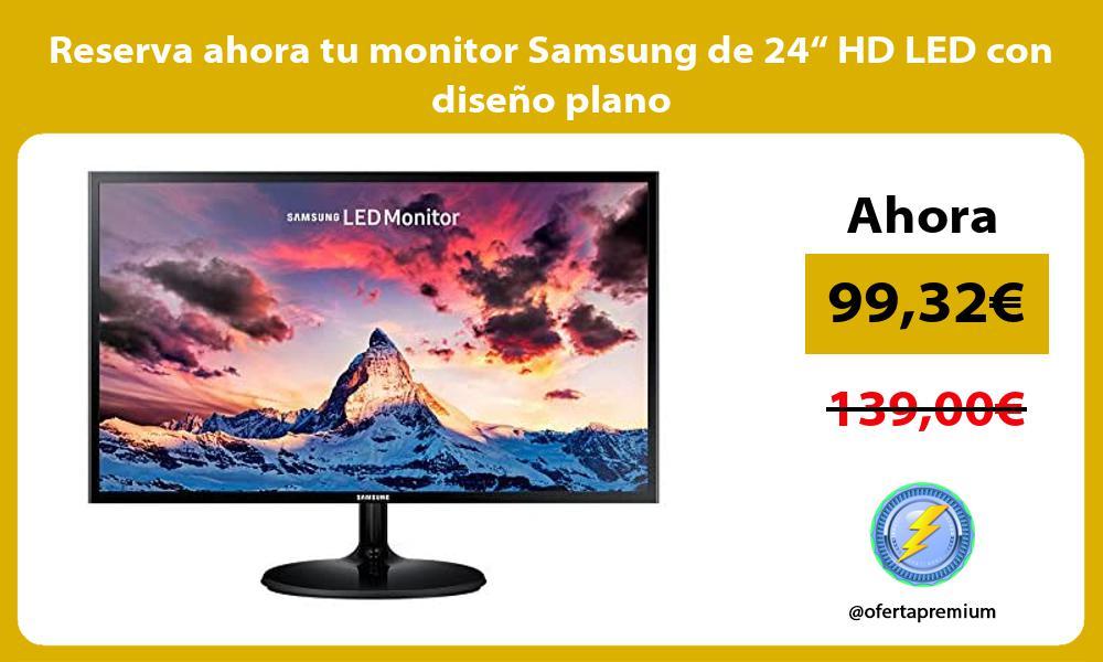 """Reserva ahora tu monitor Samsung de 24"""" HD LED con diseño plano"""