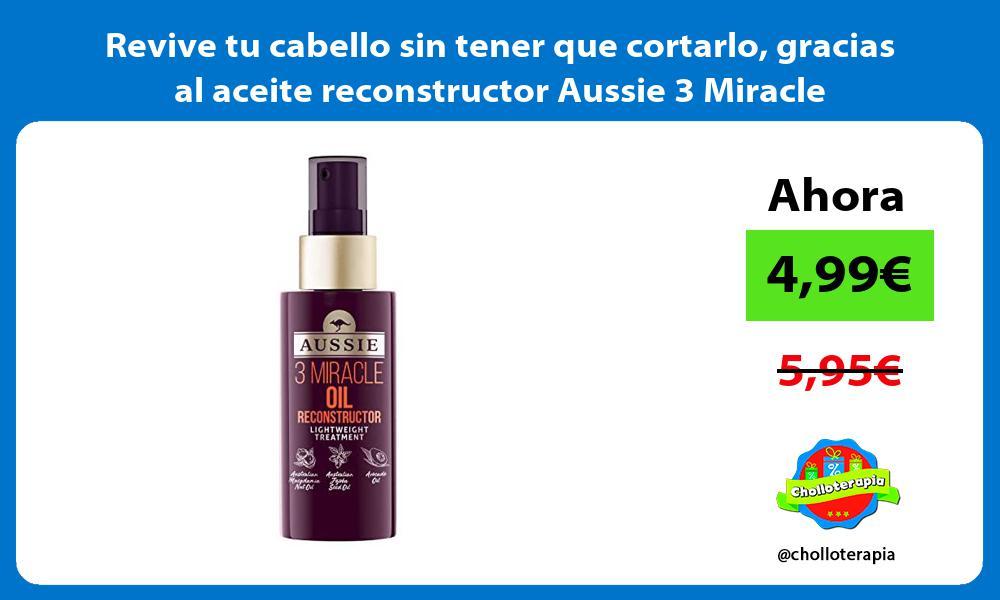 Revive tu cabello sin tener que cortarlo gracias al aceite reconstructor Aussie 3 Miracle