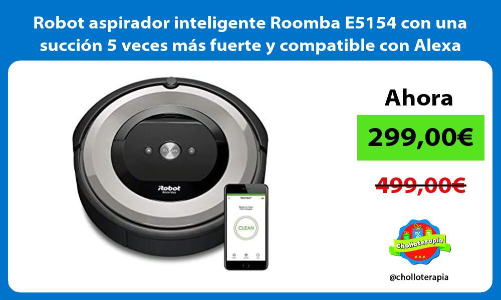 Robot aspirador inteligente Roomba E5154 con una succión 5 veces más fuerte y compatible con Alexa
