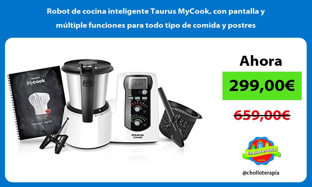 Robot de cocina inteligente Taurus MyCook con pantalla y múltiple funciones para todo tipo de comida y postres