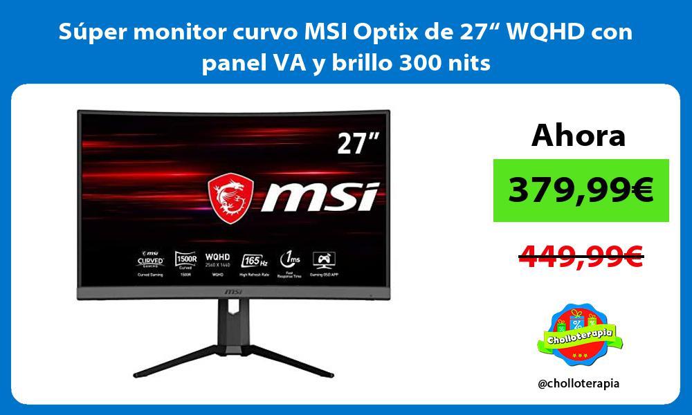 "Súper monitor curvo MSI Optix de 27"" WQHD con panel VA y brillo 300 nits"