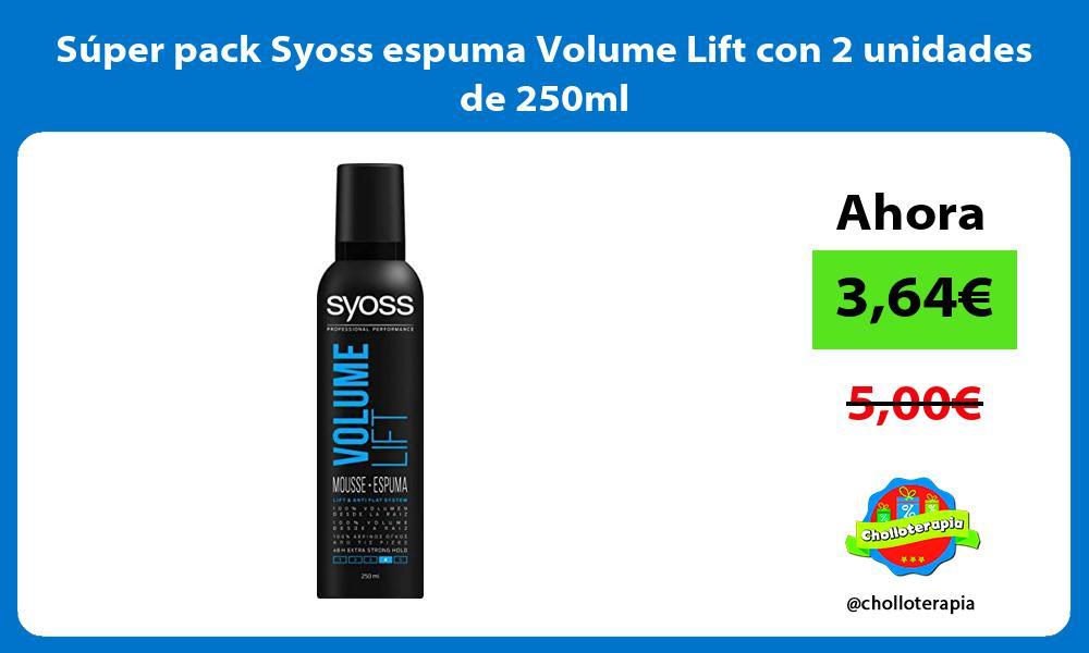 Súper pack Syoss espuma Volume Lift con 2 unidades de 250ml