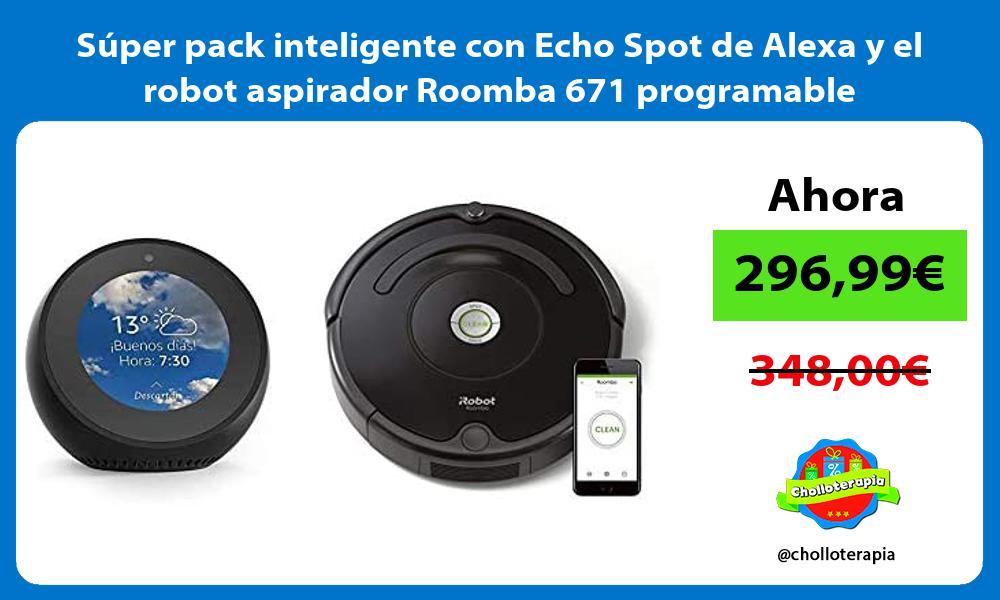 Súper pack inteligente con Echo Spot de Alexa y el robot aspirador Roomba 671 programable