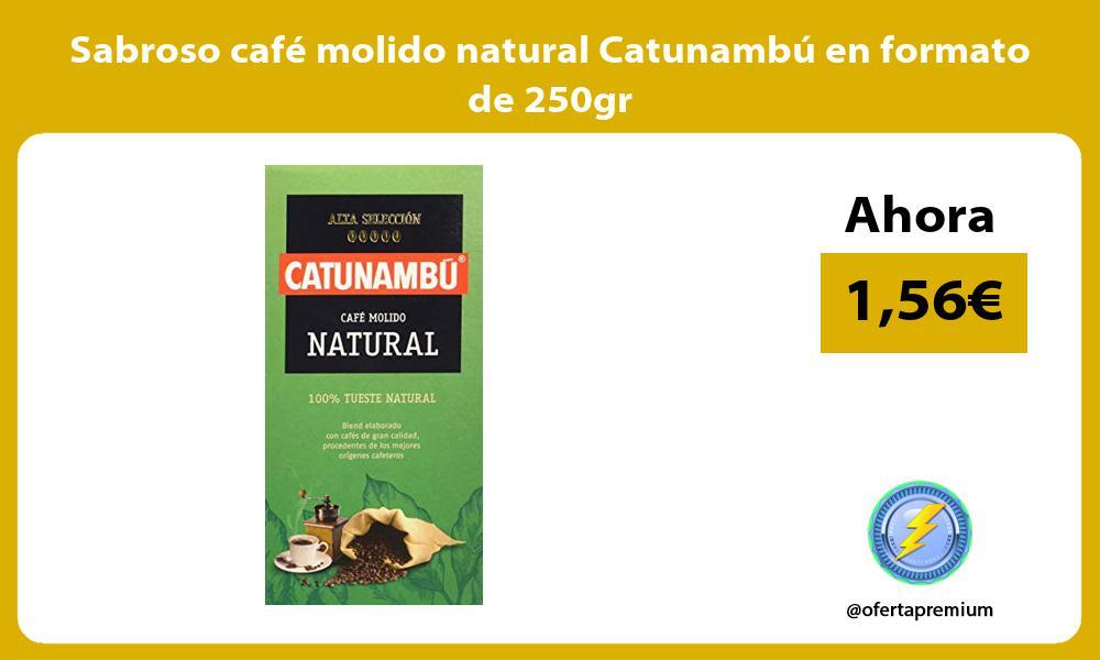 Sabroso café molido natural Catunambú en formato de 250gr