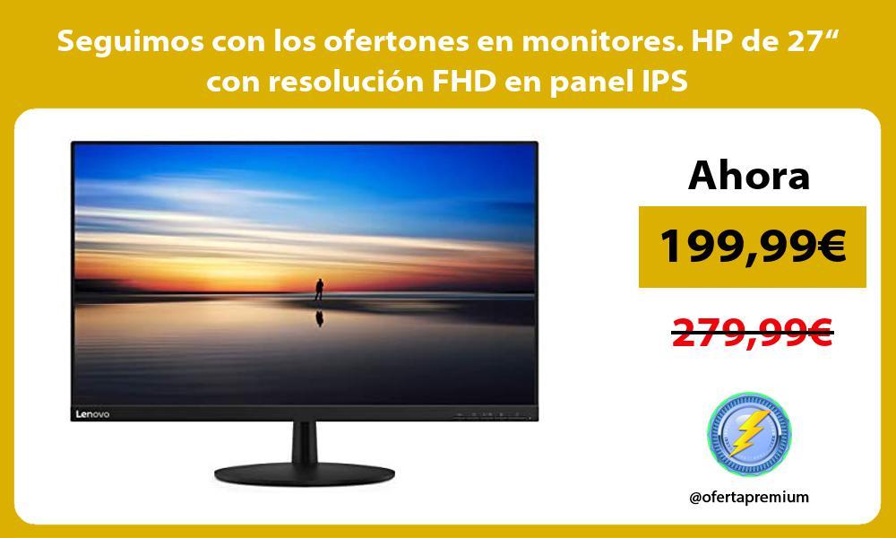 """Seguimos con los ofertones en monitores HP de 27"""" con resolución FHD en panel IPS"""