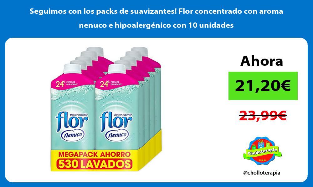 Seguimos con los packs de suavizantes Flor concentrado con aroma nenuco e hipoalergénico con 10 unidades