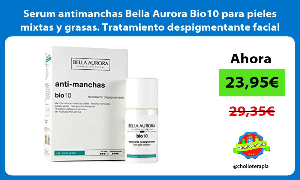 Serum antimanchas Bella Aurora Bio10 para pieles mixtas y grasas Tratamiento despigmentante facial