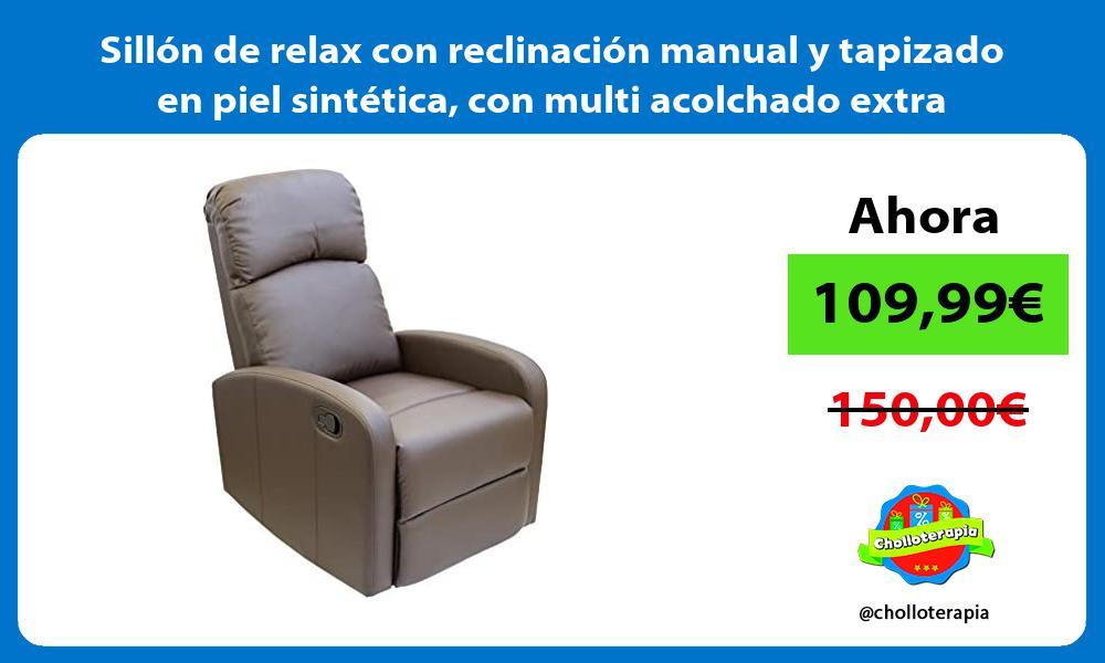 Sillón de relax con reclinación manual y tapizado en piel sintética con multi acolchado extra