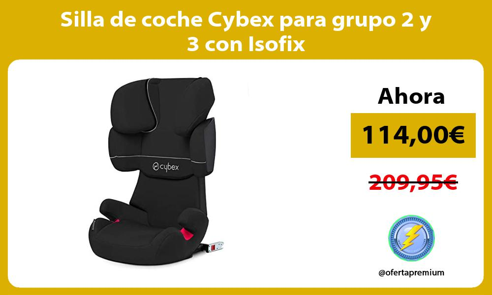 Silla de coche Cybex para grupo 2 y 3 con Isofix