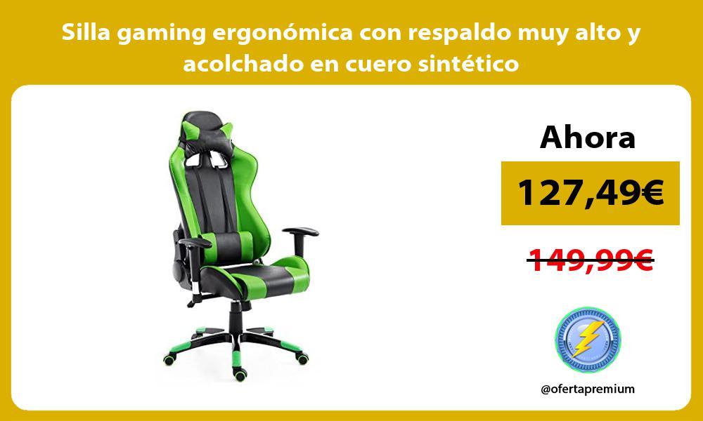 Silla gaming ergonómica con respaldo muy alto y acolchado en cuero sintético