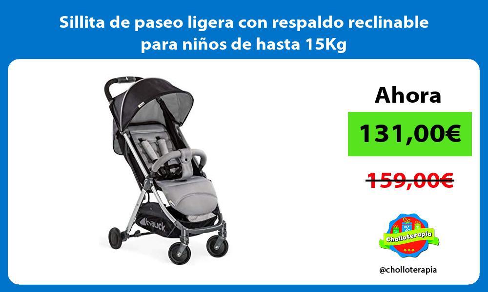 Sillita de paseo ligera con respaldo reclinable para niños de hasta 15Kg