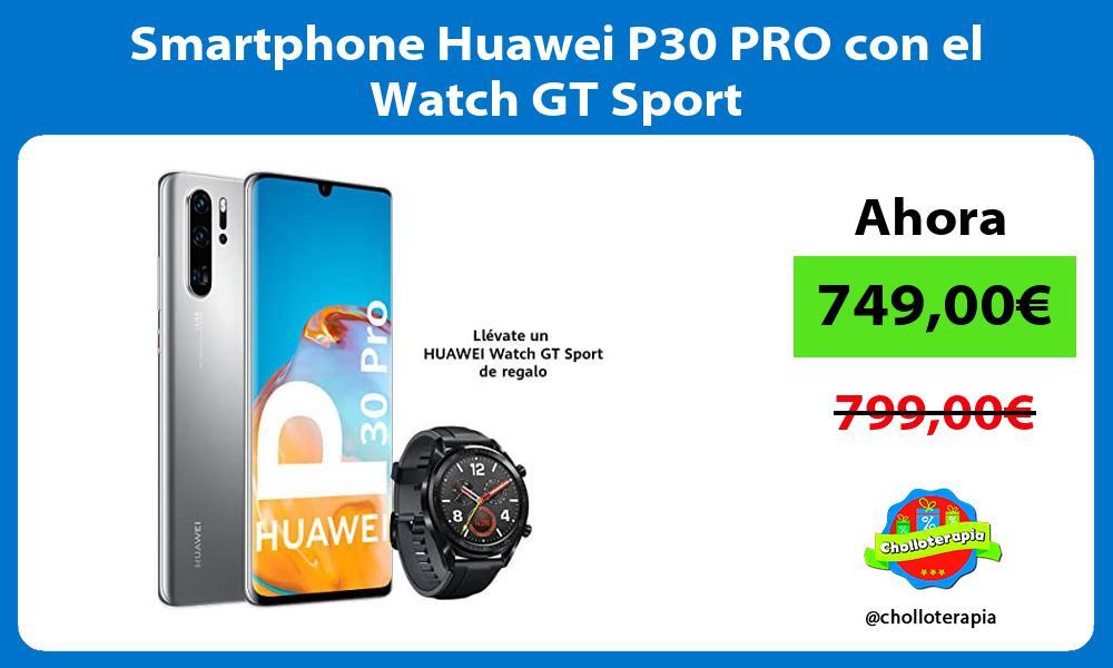 Smartphone Huawei P30 PRO con el Watch GT Sport