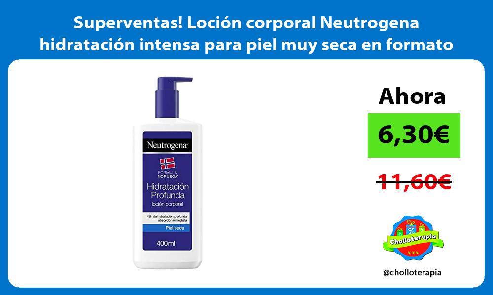 Superventas Loción corporal Neutrogena hidratación intensa para piel muy seca en formato de 400ml