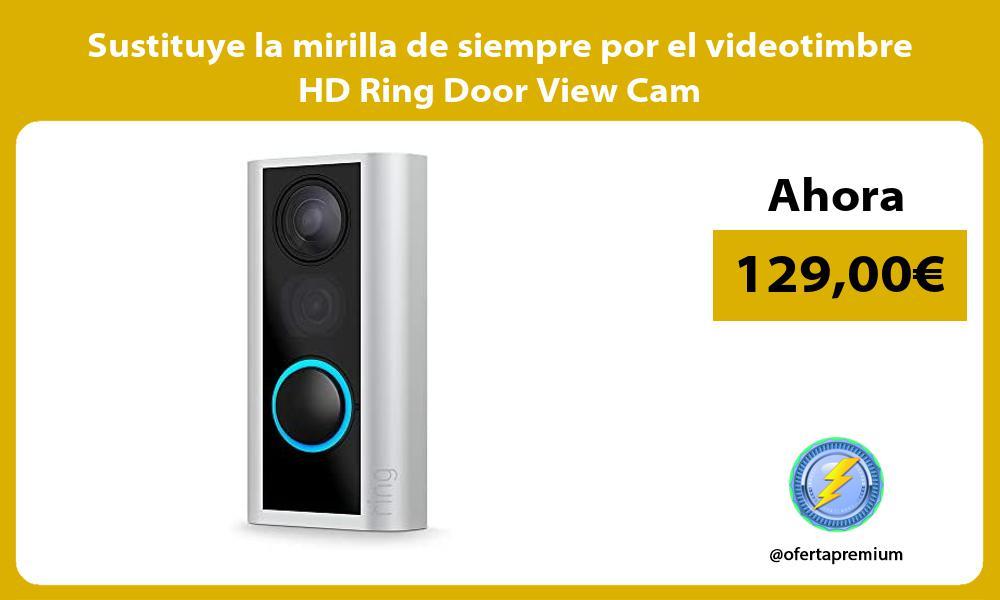 Sustituye la mirilla de siempre por el videotimbre HD Ring Door View Cam