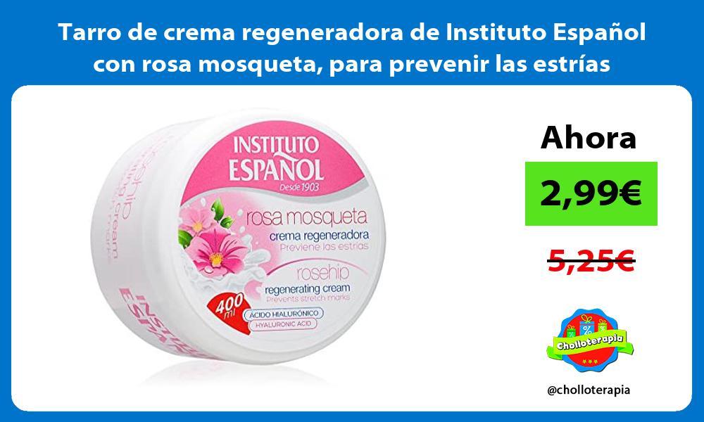 Tarro de crema regeneradora de Instituto Español con rosa mosqueta para prevenir las estrías