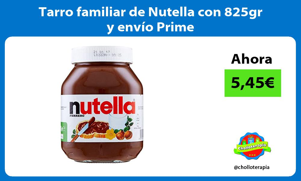 Tarro familiar de Nutella con 825gr y envío Prime