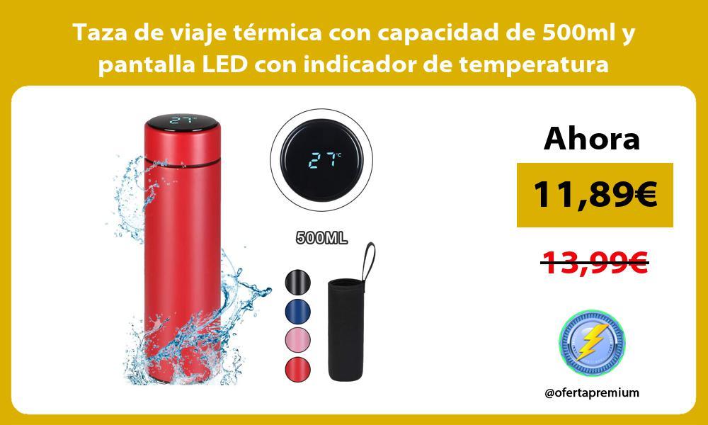 Taza de viaje térmica con capacidad de 500ml y pantalla LED con indicador de temperatura