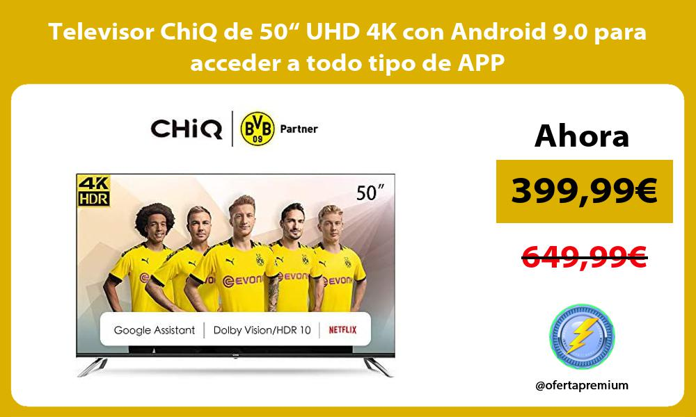 """Televisor ChiQ de 50"""" UHD 4K con Android 9 0 para acceder a todo tipo de APP"""