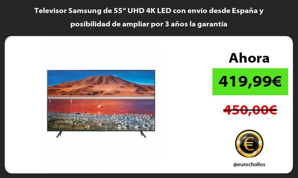 """Televisor Samsung de 55"""" UHD 4K LED con envío desde España y posibilidad de ampliar por 3 años la garantía"""