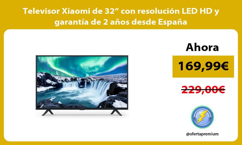 """Televisor Xiaomi de 32"""" con resolución LED HD y garantía de 2 años desde España"""
