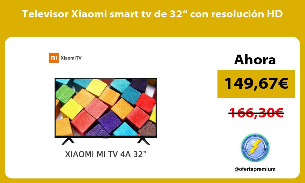 """Televisor Xiaomi smart tv de 32"""" con resolución HD"""
