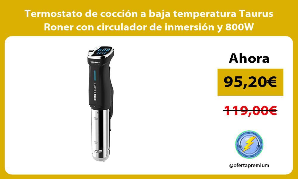Termostato de cocción a baja temperatura Taurus Roner con circulador de inmersión y 800W