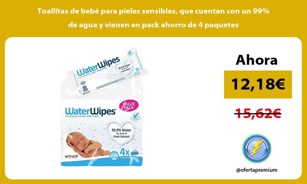 Toallitas de bebé para pieles sensibles que cuentan con un 99 de agua y vienen en pack ahorro de 4 paquetes