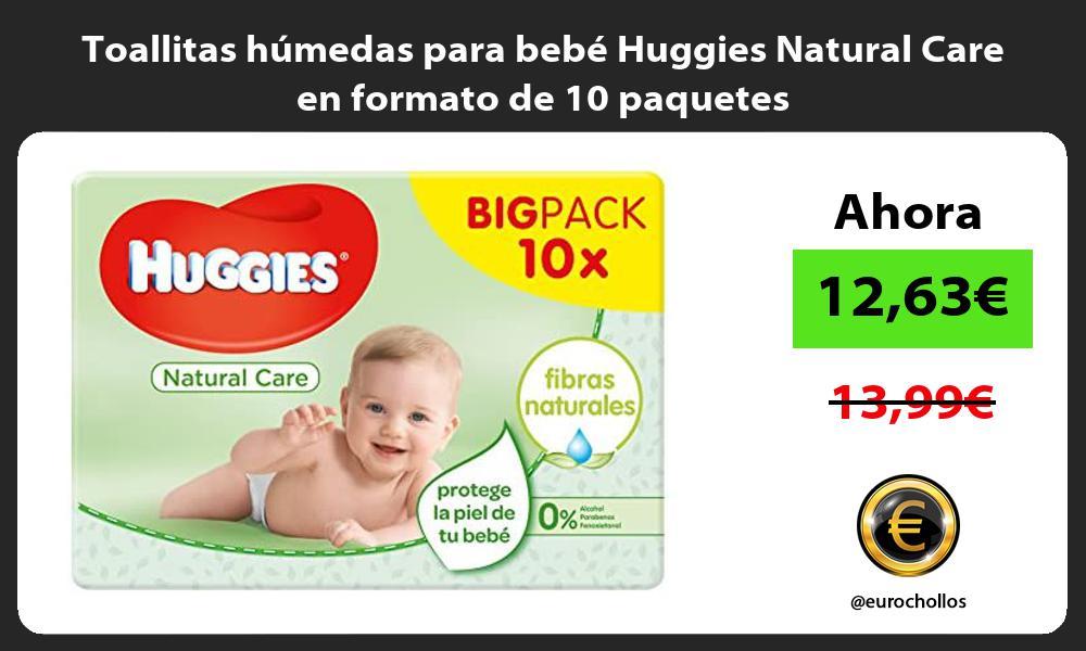 Toallitas húmedas para bebé Huggies Natural Care en formato de 10 paquetes