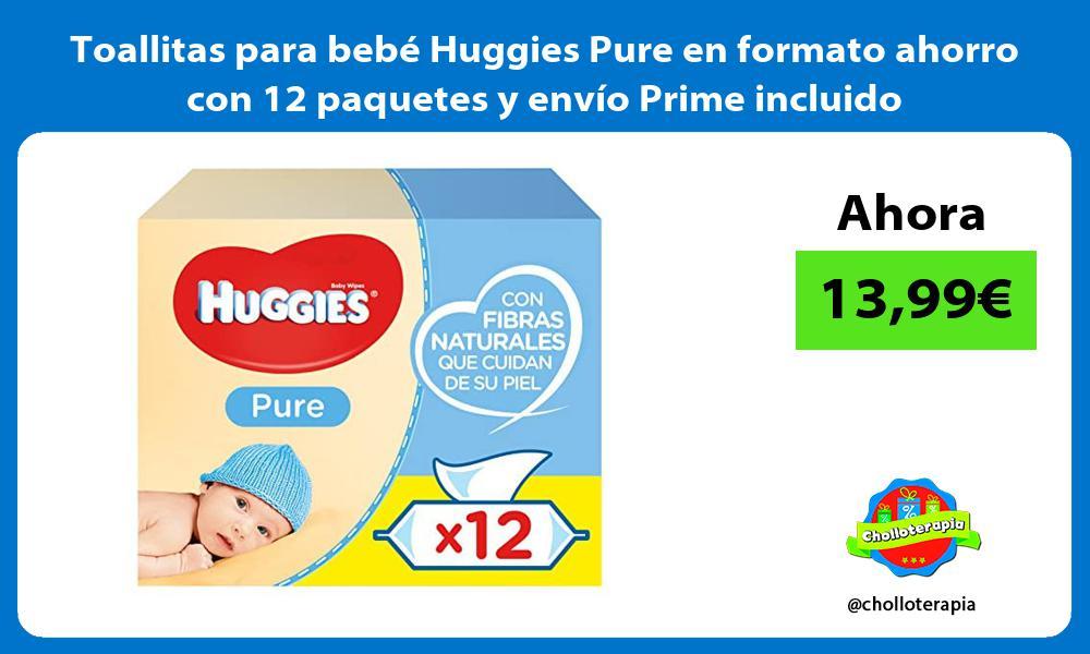 Toallitas para bebé Huggies Pure en formato ahorro con 12 paquetes y envío Prime incluido