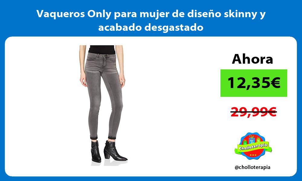 Vaqueros Only para mujer de diseño skinny y acabado desgastado