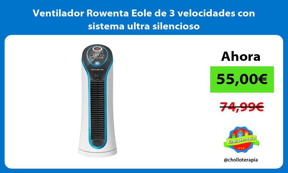 Ventilador Rowenta Eole de 3 velocidades con sistema ultra silencioso