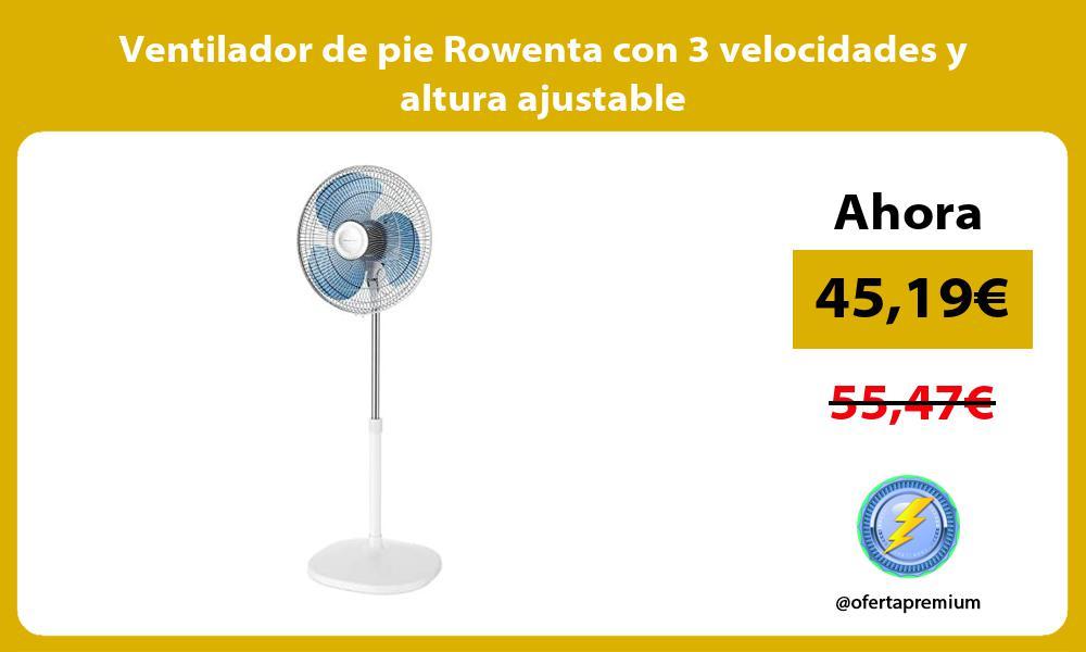 Ventilador de pie Rowenta con 3 velocidades y altura ajustable