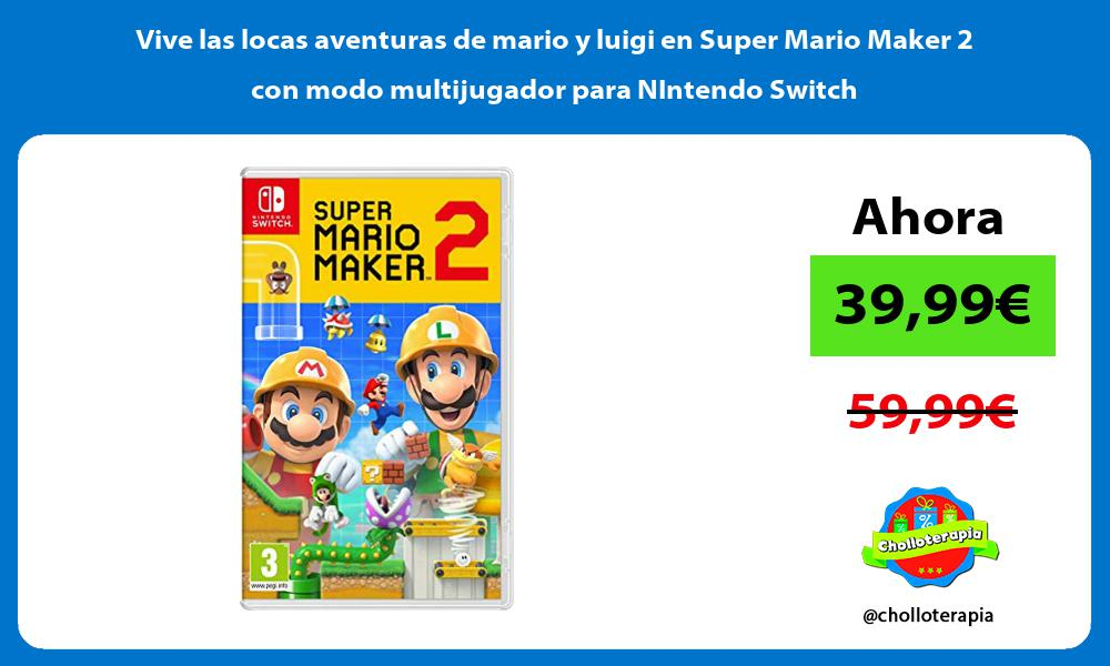 Vive las locas aventuras de mario y luigi en Super Mario Maker 2 con modo multijugador para NIntendo Switch