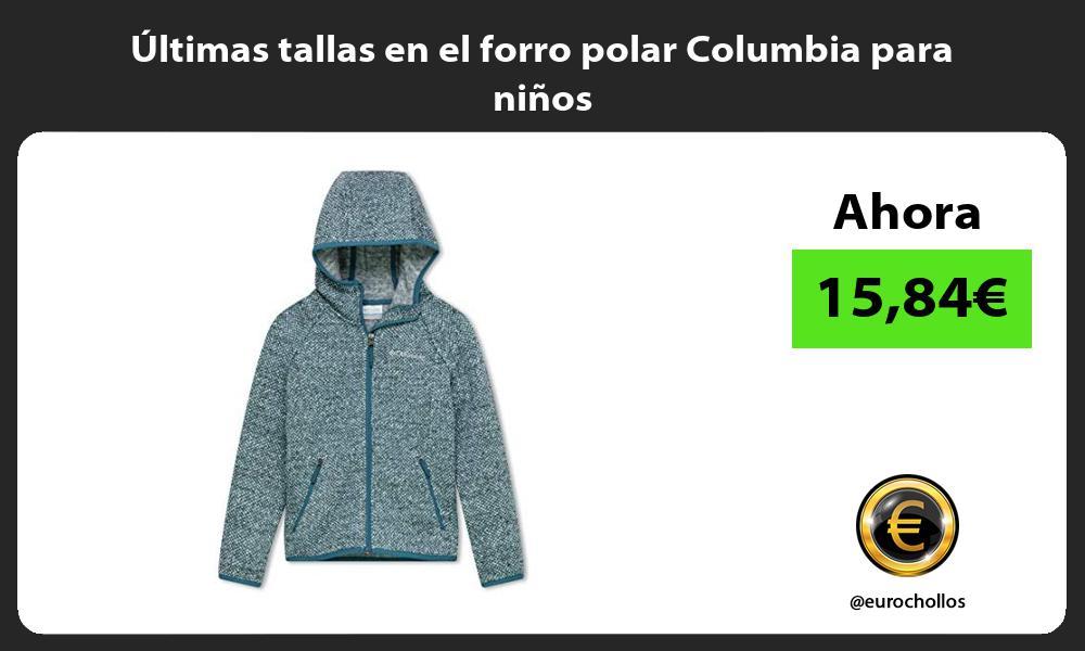 ltimas tallas en el forro polar Columbia para niños