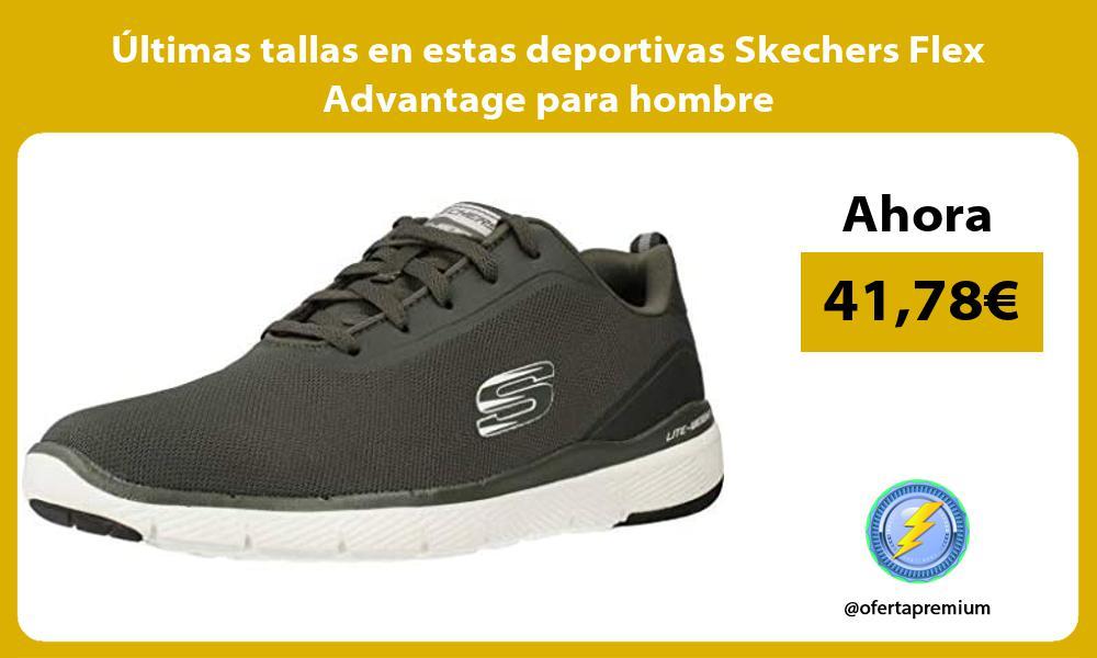 ltimas tallas en estas deportivas Skechers Flex Advantage para hombre