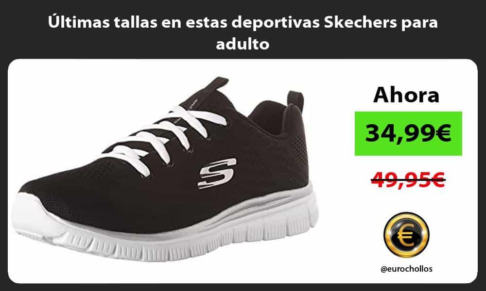 ltimas tallas en estas deportivas Skechers para adulto