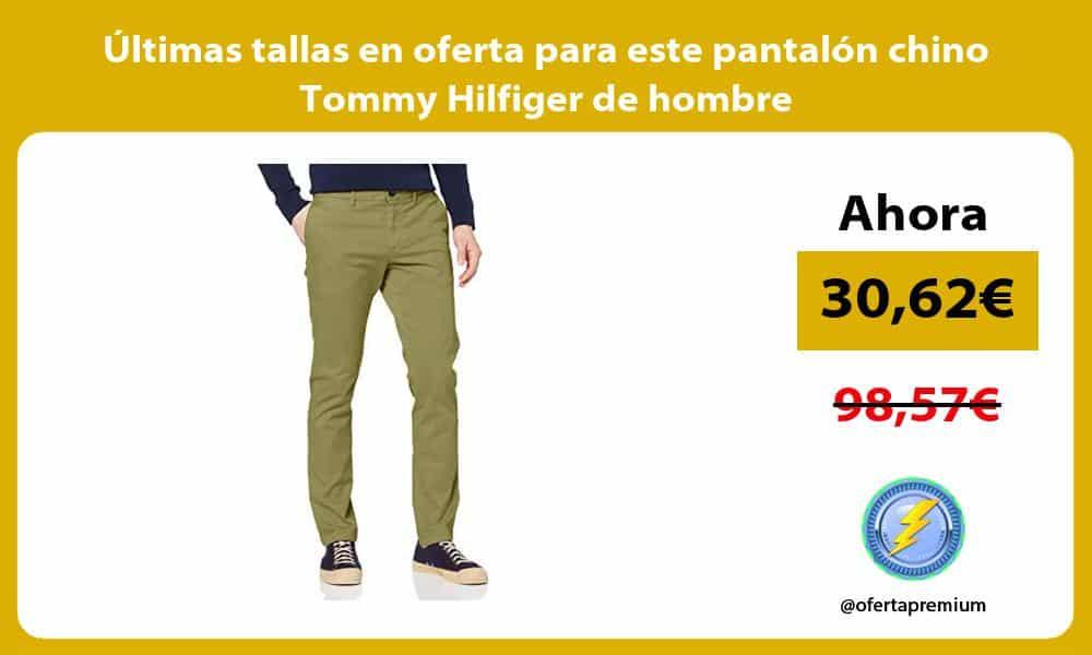 ltimas tallas en oferta para este pantalón chino Tommy Hilfiger de hombre