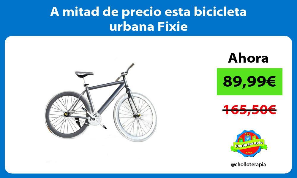 A mitad de precio esta bicicleta urbana Fixie