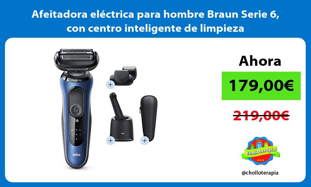 Afeitadora electrica para hombre Braun Serie 6 con centro inteligente de limpieza