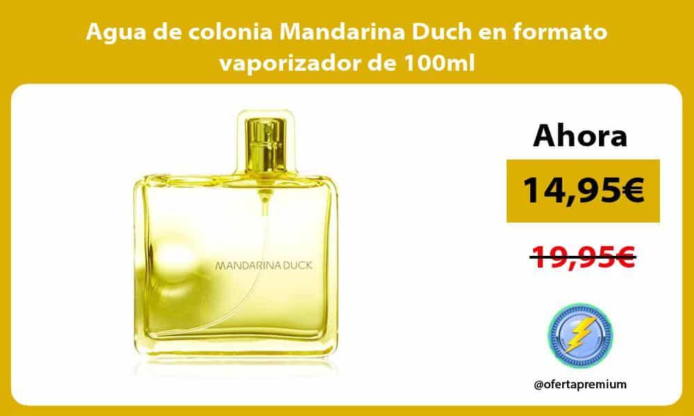 Agua de colonia Mandarina Duch en formato vaporizador de 100ml