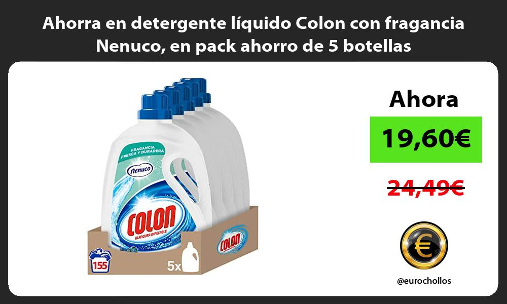 Ahorra en detergente liquido Colon con fragancia Nenuco en pack ahorro de 5 botellas