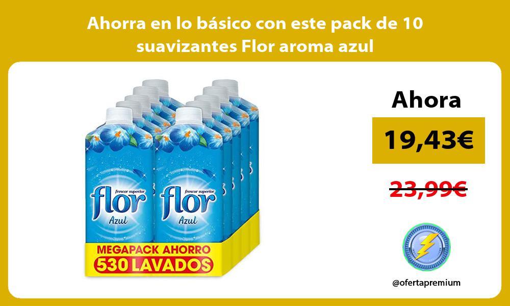 Ahorra en lo basico con este pack de 10 suavizantes Flor aroma azul