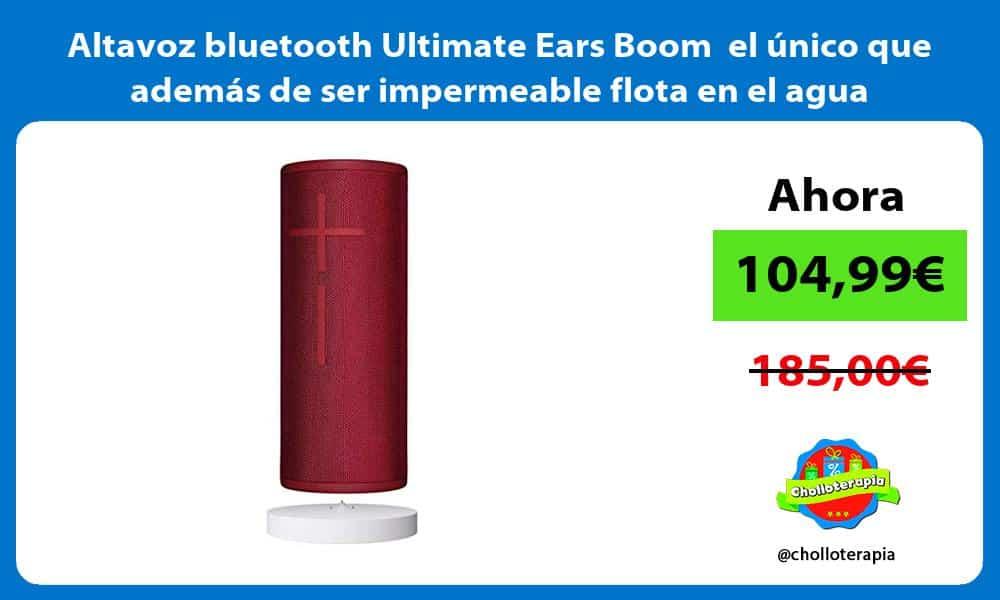 Altavoz bluetooth Ultimate Ears Boom el único que además de ser impermeable flota en el agua