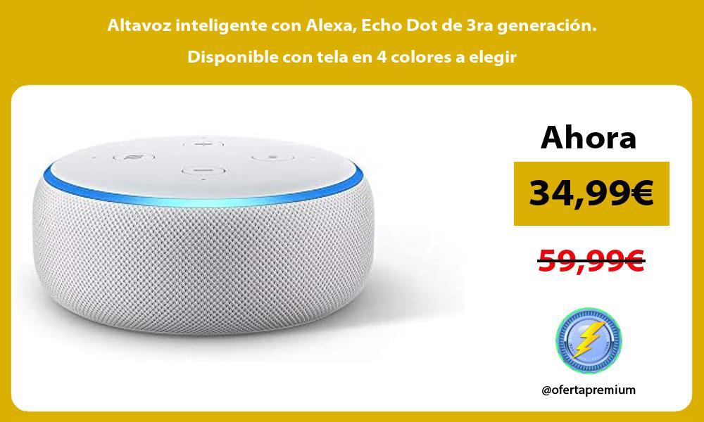 Altavoz inteligente con Alexa Echo Dot de 3ra generación Disponible con tela en 4 colores a elegir