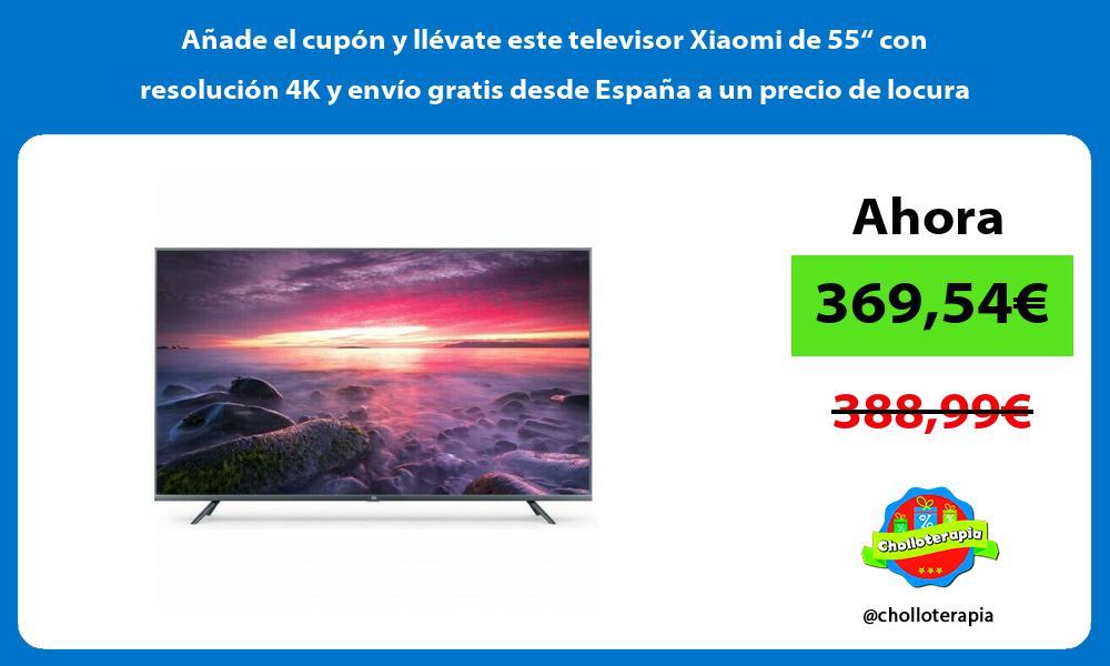 Anade el cupon y llevate este televisor Xiaomi de 55 con resolucion 4K y envio gratis desde Espana a un precio de locura